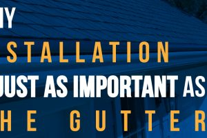 Why Installation Is Just As Important As The Gutters