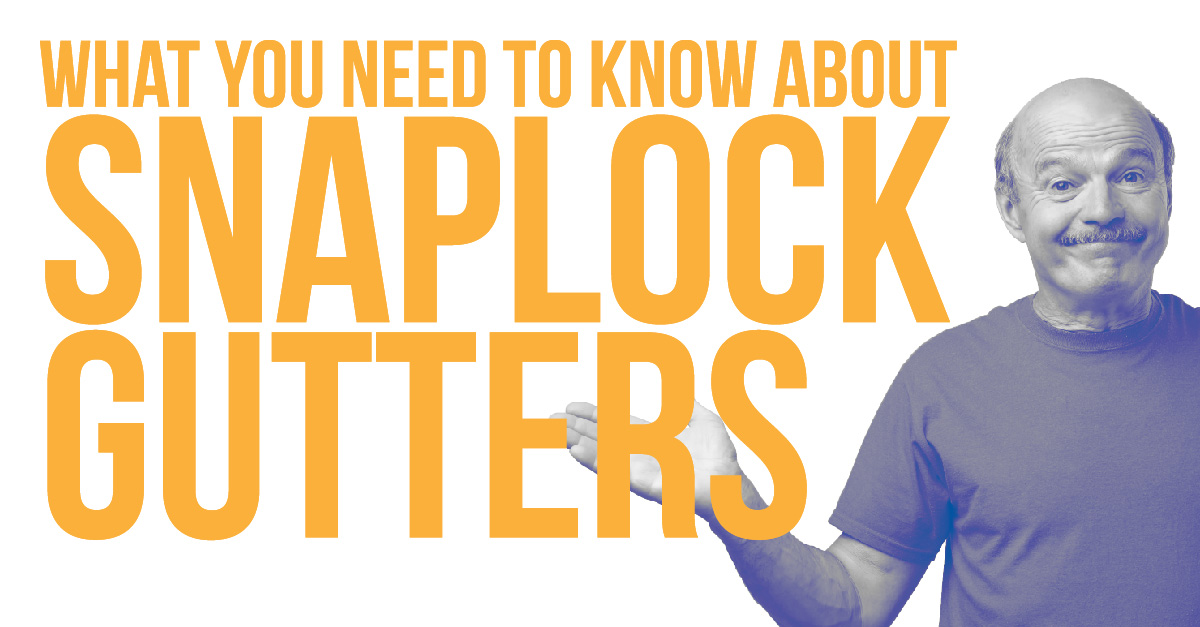 What You Need To Know About SnapLock Gutters
