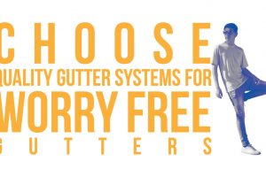 Choose Quality Gutter Systems For Worry Free Gutters