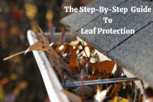 The Step-by-Step Guide to Gutter Leaf Protection